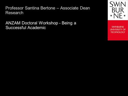 Text line Professor Santina Bertone – Associate Dean Research ANZAM Doctoral Workshop - Being a Successful Academic.