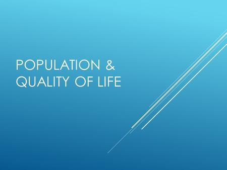 POPULATION & QUALITY OF LIFE. QUALITY OF LIFE INDICATORS Income Nutrition Employment Poverty rate Housing Inflation Health care Education Life expectancy.