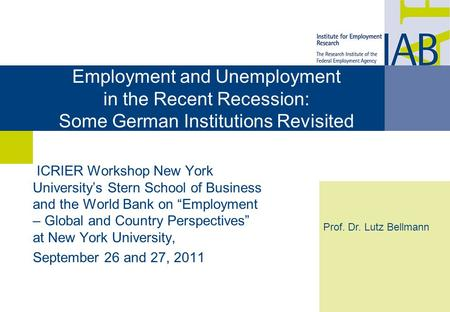 Employment and Unemployment in the Recent Recession: Some German Institutions Revisited ICRIER Workshop New York University's Stern School of Business.
