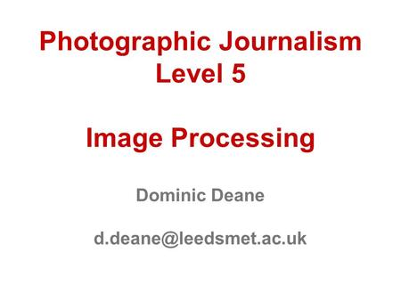 Photographic Journalism Level 5 Image Processing Dominic Deane
