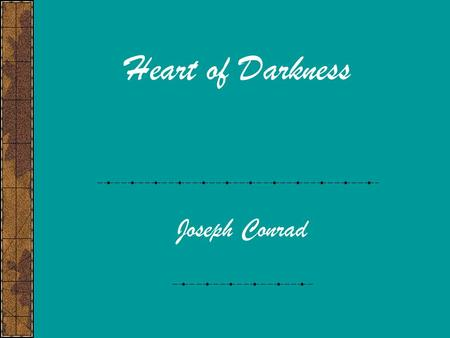 Heart of Darkness Joseph Conrad The Author Joseph Conrad Born in 1857 in Poland Both parents were dead by his 12 th birthday Spent youth as a merchant.
