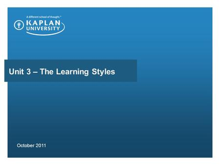 Unit 3 – The Learning Styles October 2011. AGENDA Discuss class items and reminders Review the objectives Talk about Learning Styles -Why do you need.
