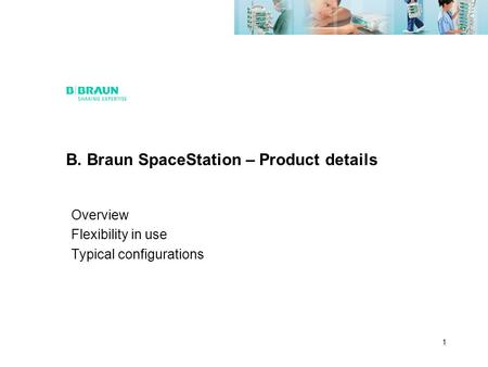 1 B. Braun SpaceStation – Product details Overview Flexibility in use Typical configurations.