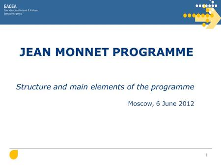 1 JEAN MONNET PROGRAMME Structure and main elements of the programme Moscow, 6 June 2012.