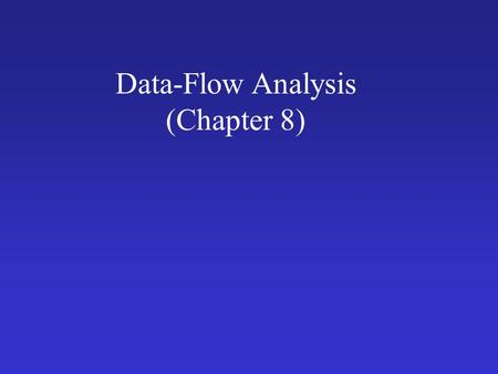 Data-Flow Analysis (Chapter 8). Outline What is Data-Flow Analysis? Structure of an optimizing compiler An example: Reaching Definitions Basic Concepts: