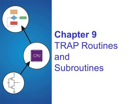 Chapter 9 TRAP Routines and Subroutines. 9-2 System Calls Certain operations require specialized knowledge and protection: specific knowledge of I/O device.