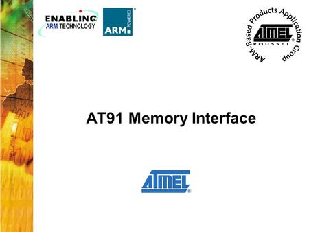 AT91 Memory Interface. 2 Features –Up to 8 programmable chip select lines –Remap Command allows dynamic exception vectors –Glue-less for both 8-bit and.