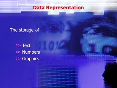 Data Representation The storage of Text Numbers Graphics.
