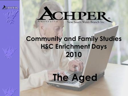Community and Family Studies HSC Enrichment Days 2010 The Aged.