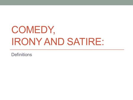 Comedy, Irony and Satire: