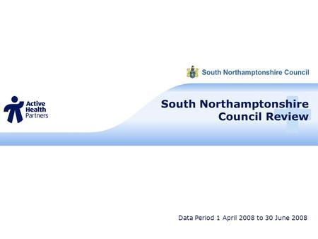 South Northamptonshire Council Review Data Period 1 April 2008 to 30 June 2008.