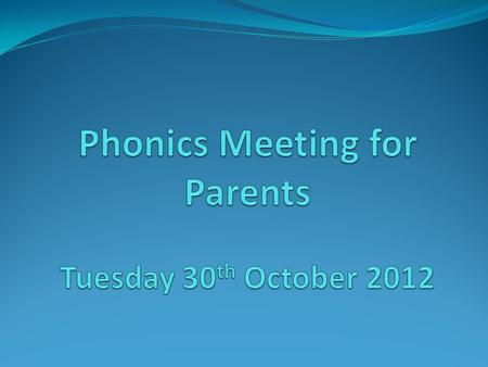Aims To inform parents of how we teach phonics in Key Stage 1. To enable parents to try out some of the activities we use. To suggest ways parents may.