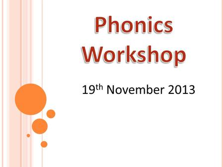 Phonics Workshop 19th November 2013.