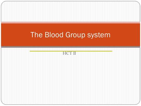 The Blood Group system HCT II. History of Blood Groups and Blood Transfusions Experiments with blood transfusions have been carried out for hundreds of.