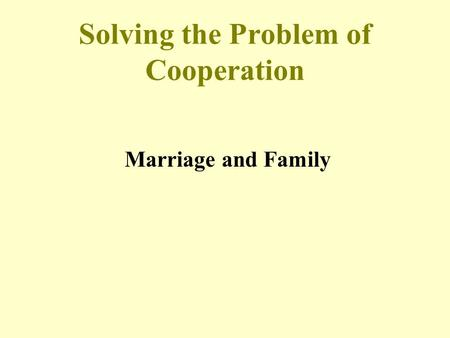 Solving the Problem of Cooperation Marriage and Family.