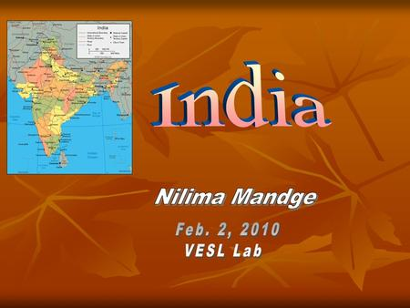 India Located in Asia Located in Asia Population 1.15 billion Population 1.15 billion Official Language: Hindi and English Official Language: Hindi and.