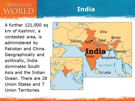 India A further 121,000 sq km of Kashmir, a contested area, is administered by Pakistan and China. Geographically and politically, India dominates South.
