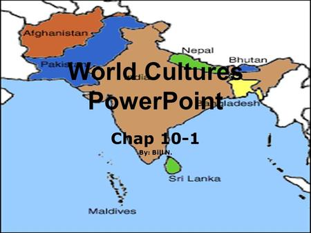 World Cultures PowerPoint Chap 10-1 By: Bill N.. India and the Subcontinent  Relations between India and Pakistan remain tense.  They fight over the.