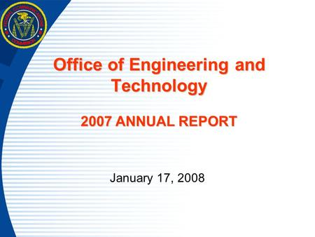 Office of Engineering and Technology 2007 ANNUAL REPORT January 17, 2008.