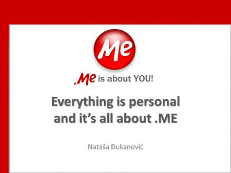Everything is personal and it's all about.ME Nataša Đukanović.