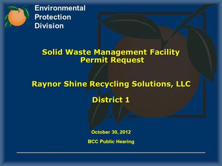 Environmental Protection Division Solid Waste Management Facility Permit Request Raynor Shine Recycling Solutions, LLC District 1 October 30, 2012 BCC.