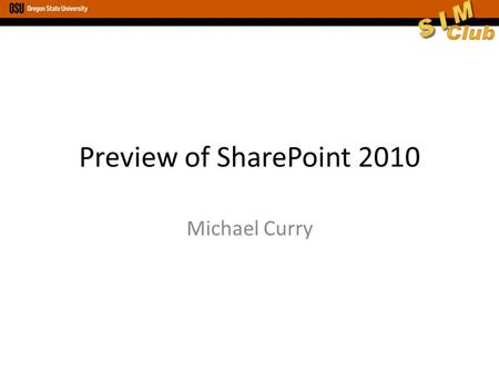 Preview of SharePoint 2010 Michael Curry. Mobility with SP2010 The current version of SP is self- contained SP2010 will offer greater flexibility – Ability.