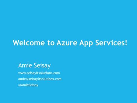 Welcome to Azure App Services! Amie Seisay