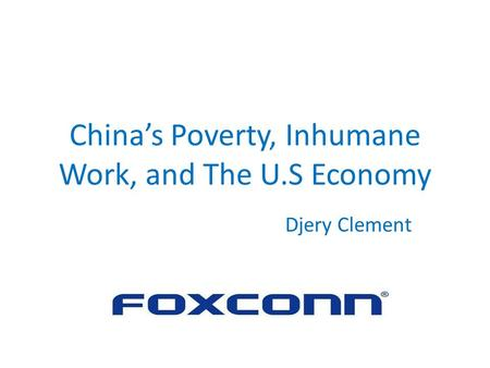 China's Poverty, Inhumane Work, and The U.S Economy Djery Clement.