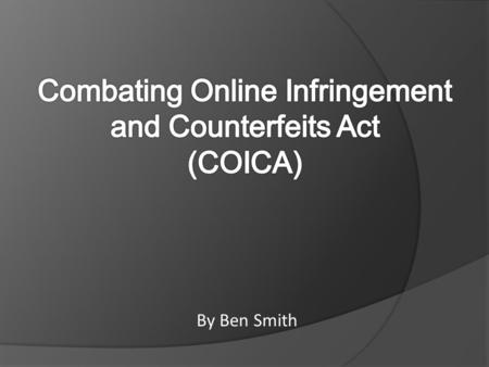By Ben Smith. What is COICA? What effect it will have on the web? How does it work? How to prevent COICA from passing Summary.