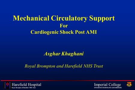 Imperial College OF SCIENCE TECHNOLOGY AND MEDICINE Harefield Hospital Royal Brompton & Harefield NHS Trust Mechanical Circulatory Support For Cardiogenic.