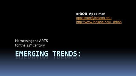Harnessing the ARTS for the 21 st Century drBOB Appelman