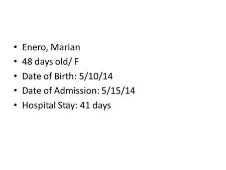 Enero, Marian 48 days old/ F Date of Birth: 5/10/14 Date of Admission: 5/15/14 Hospital Stay: 41 days.