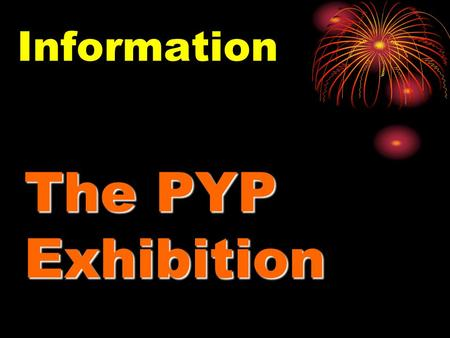 The PYP Exhibition Information. Purpose a celebration of the transition of learner from primary to middle school an in-depth, collaborative inquiry demonstrate.