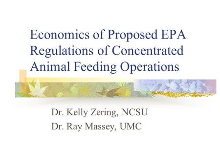 Economics of Proposed EPA Regulations of Concentrated Animal Feeding Operations Dr. Kelly Zering, NCSU Dr. Ray Massey, UMC.