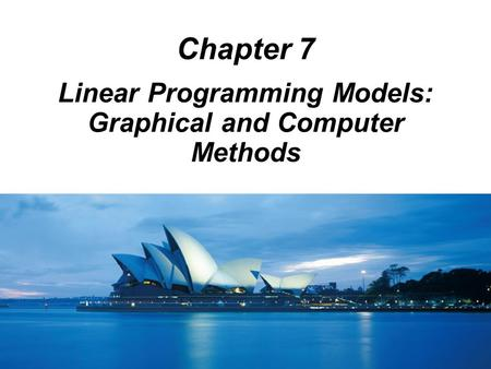 Chapter 7 Linear Programming Models: Graphical and Computer Methods.