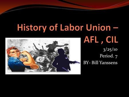 3/25/10 Period. 7 BY- Bill Yanssens. Union Tactics In the early republic employers only hired union workers. Selective admission restricted membership.