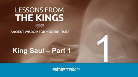 King Saul – Part 1 1. Now these things happened to them as an example, and they were written for our instruction, upon whom the ends of the ages have.