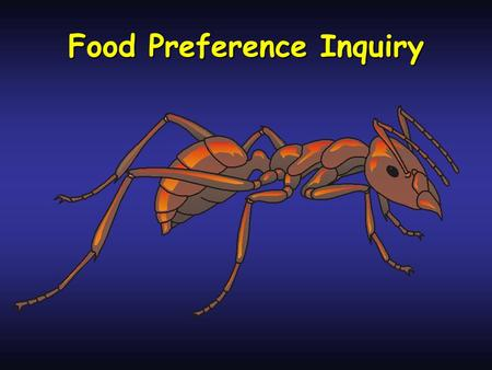 Food Preference Inquiry. Food preference inquiry Create your own hypothesis about the food preference of antsCreate your own hypothesis about the food.