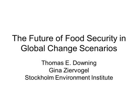 The Future of Food Security in Global Change Scenarios