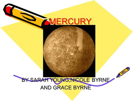 MERCURYMERCURY BY SARAH YOUNG,NICOLE BYRNE AND GRACE BYRNE.
