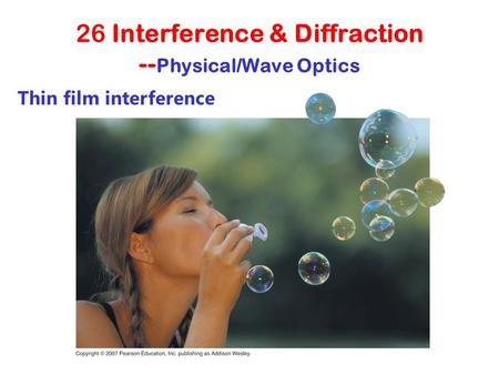 26 Interference & Diffraction -- Physical/Wave Optics Thin film interference.