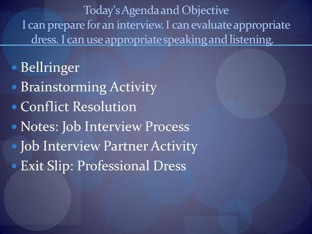Today's Agenda and Objective I can prepare for an interview. I can evaluate appropriate dress. I can use appropriate speaking and listening. Bellringer.