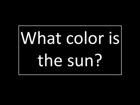 What color is the sun?. When viewed from outside our atmosphere the sun appears white. Contrary to popular belief, the sun is actually white!