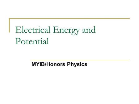 Electrical Energy and Potential MYIB/Honors Physics.