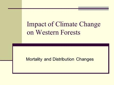 Impact of Climate Change on Western Forests Mortality and Distribution Changes.