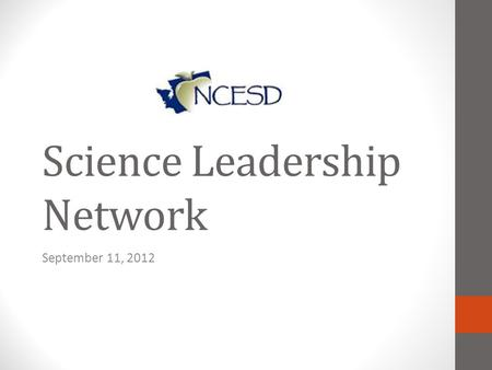 Science Leadership Network September 11, 2012. Welcome! Things to do… Sign-in Find a table Silence your electronic devices.