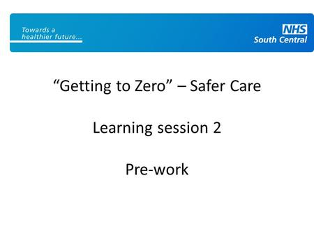 """Getting to Zero"" – Safer Care Learning session 2 Pre-work."