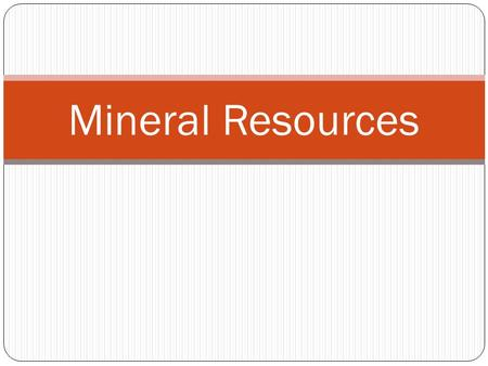 Mineral Resources. Nonrenewable Mineral Resources Earth crust = Minerals + rock Minerals –inorganic compound that occurs naturally in the earth's crust.