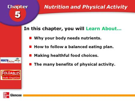 Nutrition and Physical Activity In this chapter, you will Learn About… Why your body needs nutrients. How to follow a balanced eating plan. Making healthful.