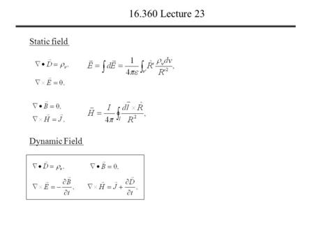 16.360 Lecture 23 Static field Dynamic Field. 16.360 Lecture 23 Faraday's Law.